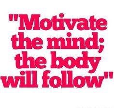 motivate body mind will follow