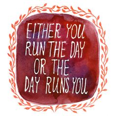 either you run the day