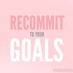 recommit to goals
